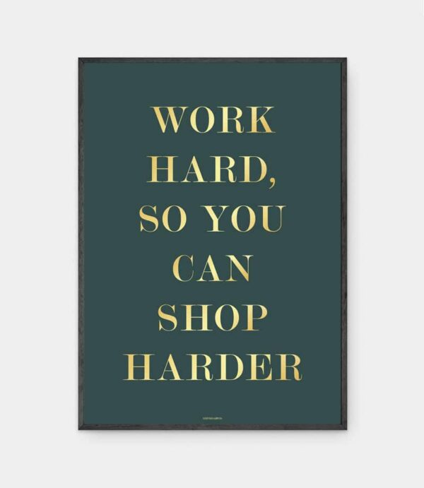 Work hard, so you can shop harder plakat i ramme