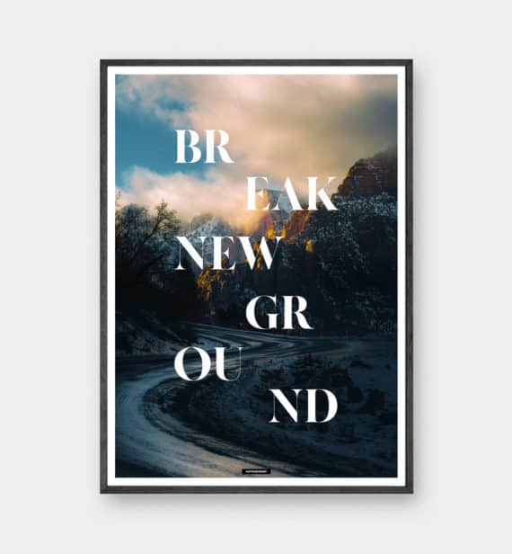 BREAK NEW GROUND plakat - Natur og tekst