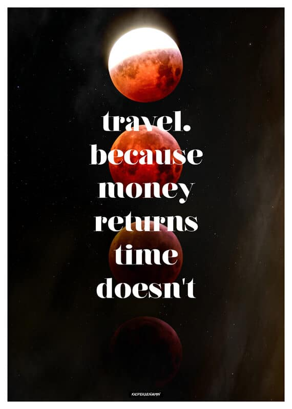 Rejse plakat med teksten 'travel because money returns, time doesnt'