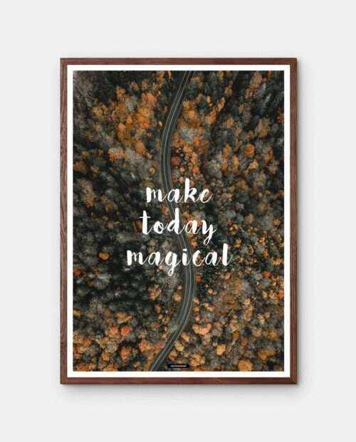 Make Today Magical plakat med mørkebrun ramme